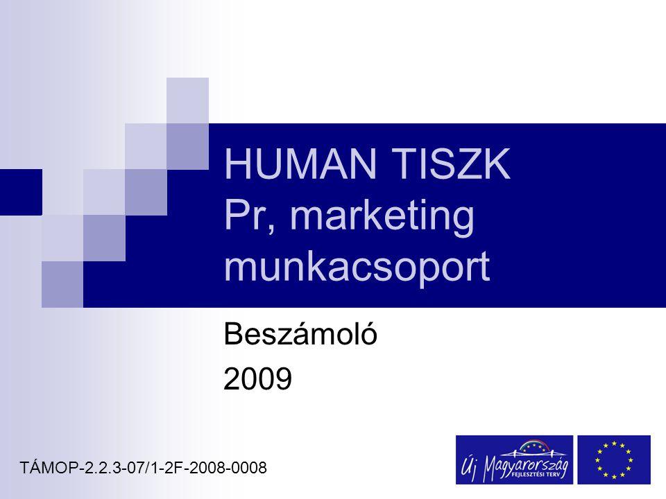 HUMAN TISZK Pr, marketing munkacsoport Beszámoló 2009 HUMÁN TISZK TÁMOP-2.2.3-07/1-2F-2008-0008
