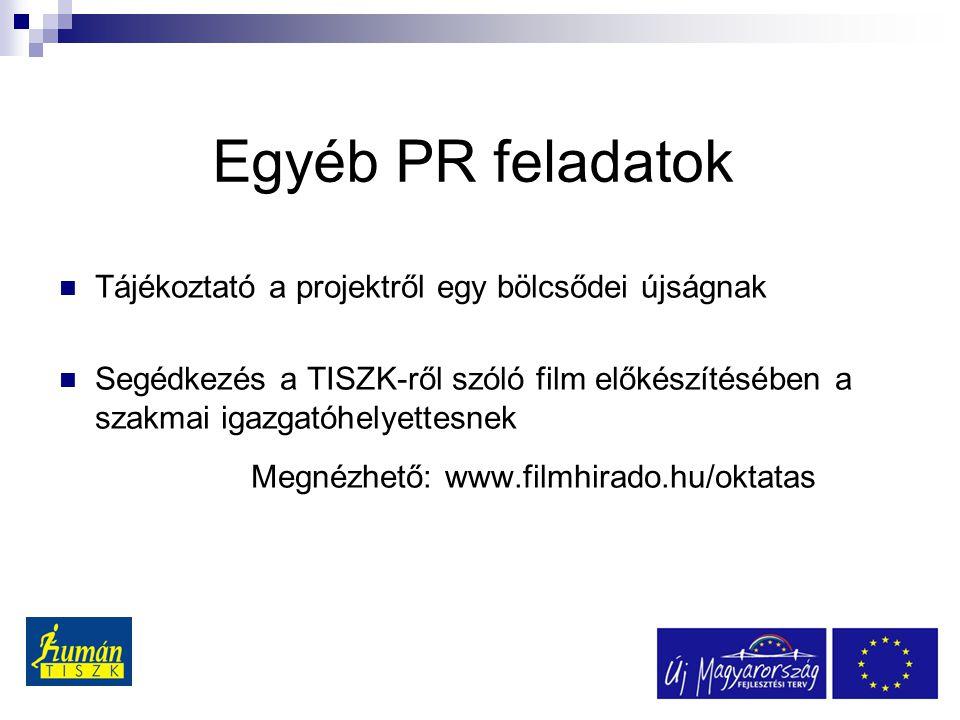 Egyéb PR feladatok Tájékoztató a projektről egy bölcsődei újságnak Segédkezés a TISZK-ről szóló film előkészítésében a szakmai igazgatóhelyettesnek Megnézhető: www.filmhirado.hu/oktatas