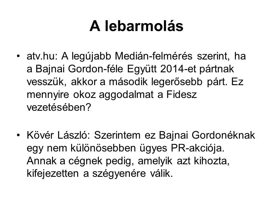 A lebarmolás atv.hu: A legújabb Medián-felmérés szerint, ha a Bajnai Gordon-féle Együtt 2014-et pártnak vesszük, akkor a második legerősebb párt.