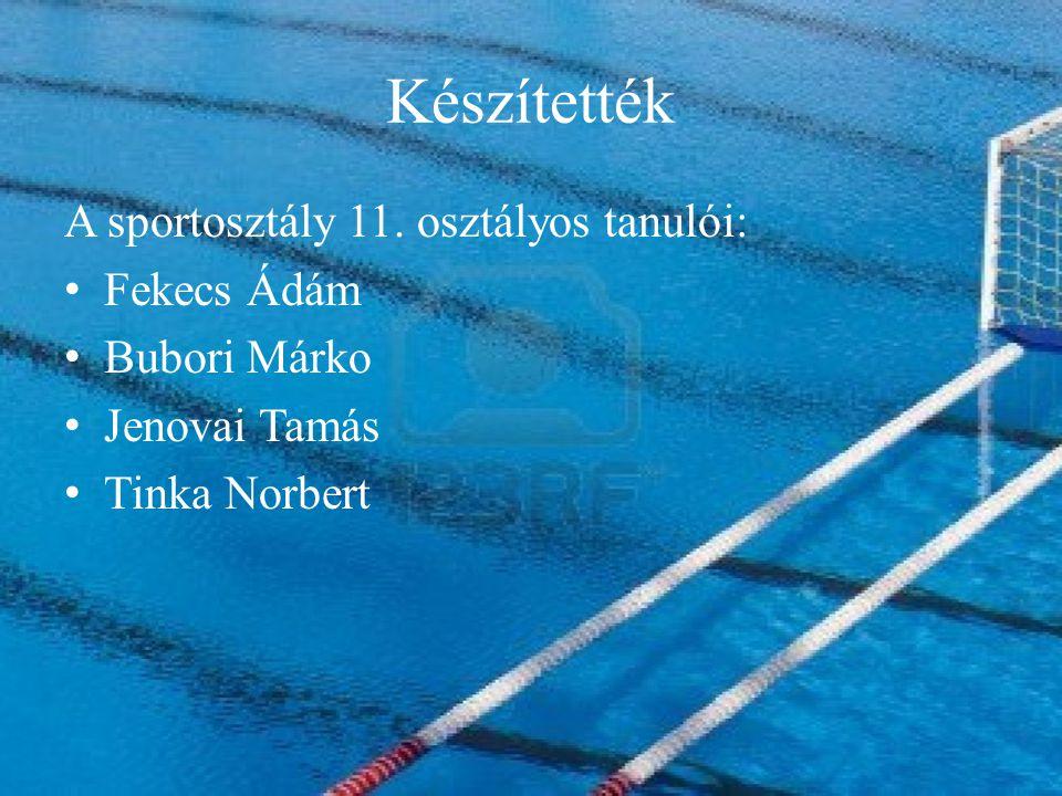 Készítették A sportosztály 11. osztályos tanulói: F ekecs Ádám B ubori Márko J enovai Tamás T inka Norbert