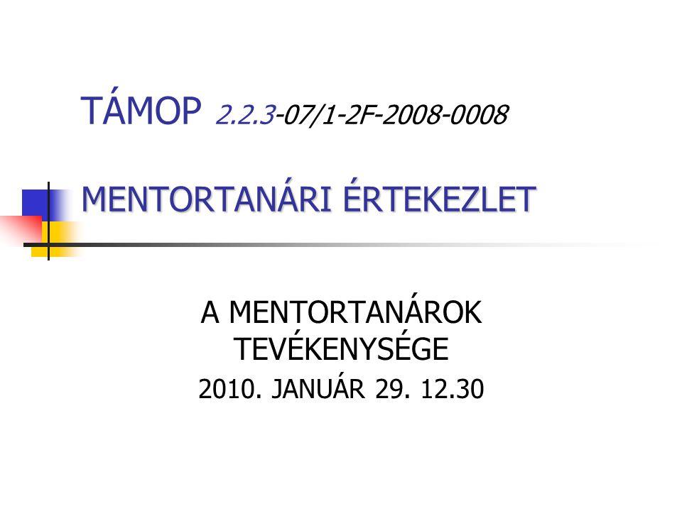 MENTORTANÁRI ÉRTEKEZLET TÁMOP 2.2.3-07/1-2F-2008-0008 MENTORTANÁRI ÉRTEKEZLET A MENTORTANÁROK TEVÉKENYSÉGE 2010.