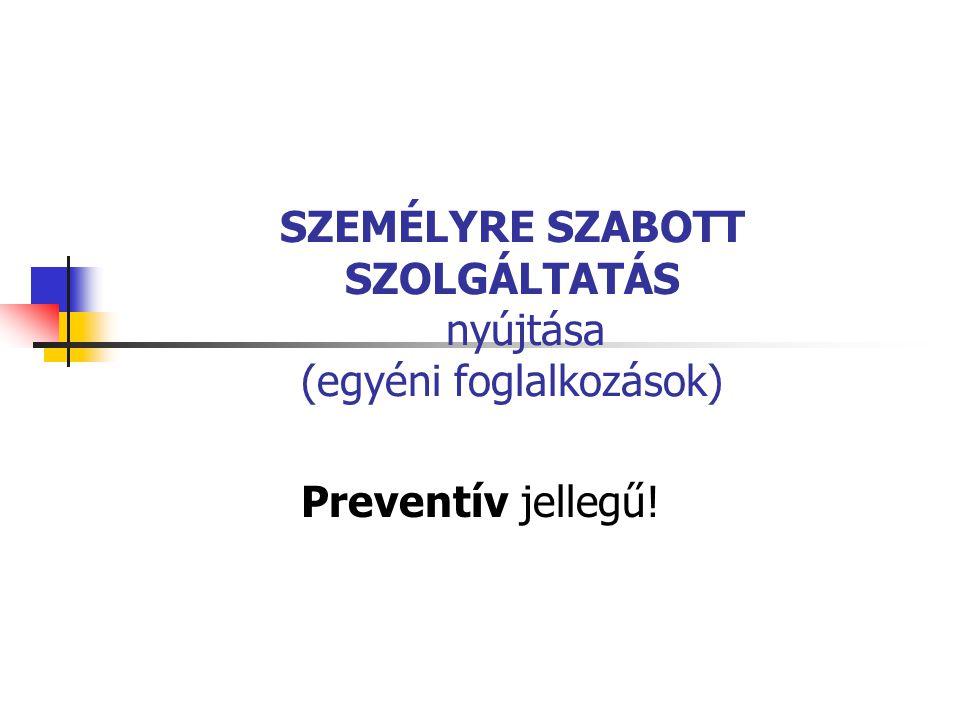 SZEMÉLYRE SZABOTT SZOLGÁLTATÁS nyújtása (egyéni foglalkozások) Preventív jellegű!