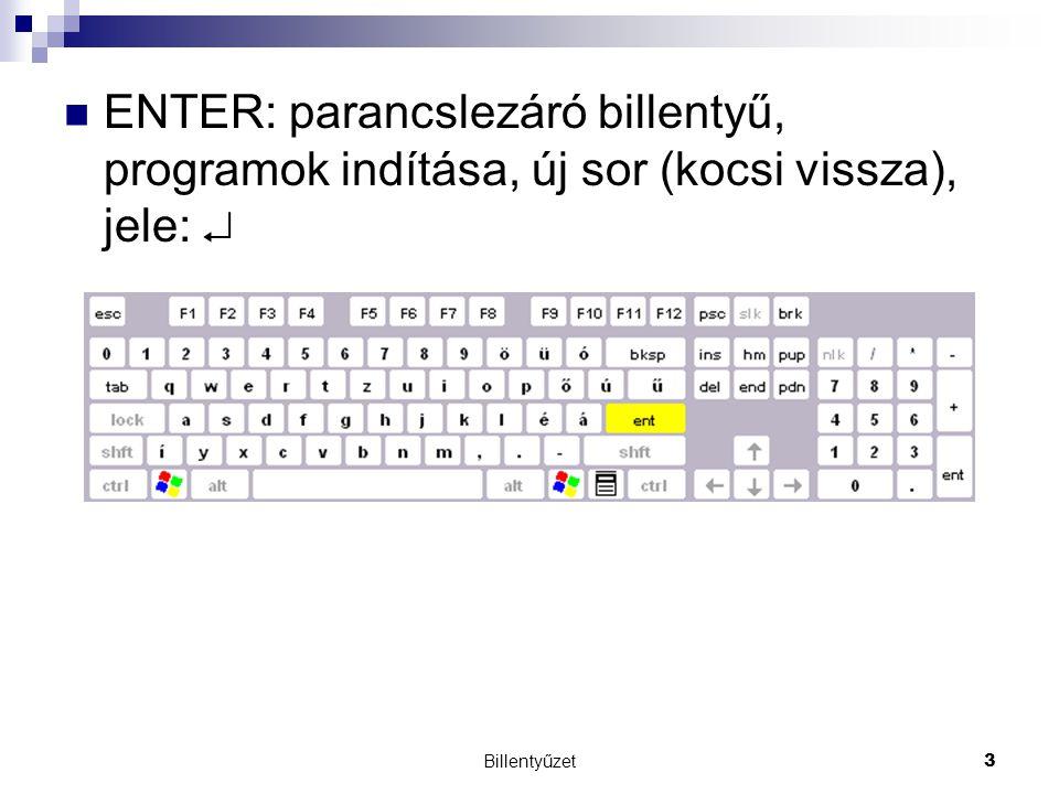 Billentyűzet3 ENTER: parancslezáró billentyű, programok indítása, új sor (kocsi vissza), jele: 