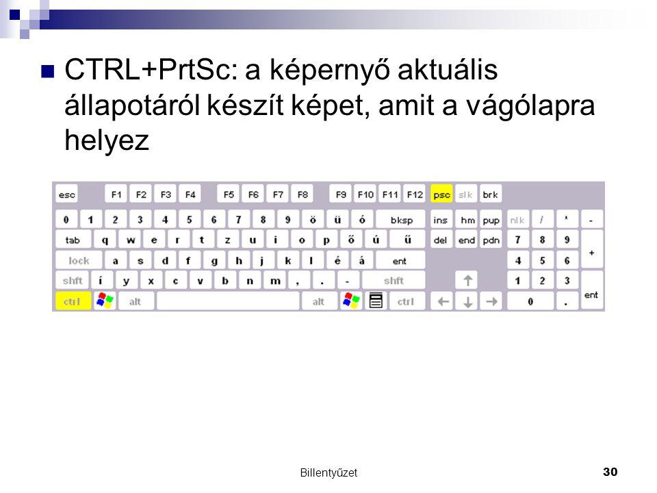 Billentyűzet30 CTRL+PrtSc: a képernyő aktuális állapotáról készít képet, amit a vágólapra helyez