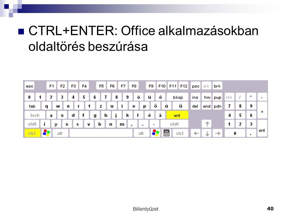 Billentyűzet40 CTRL+ENTER: Office alkalmazásokban oldaltörés beszúrása