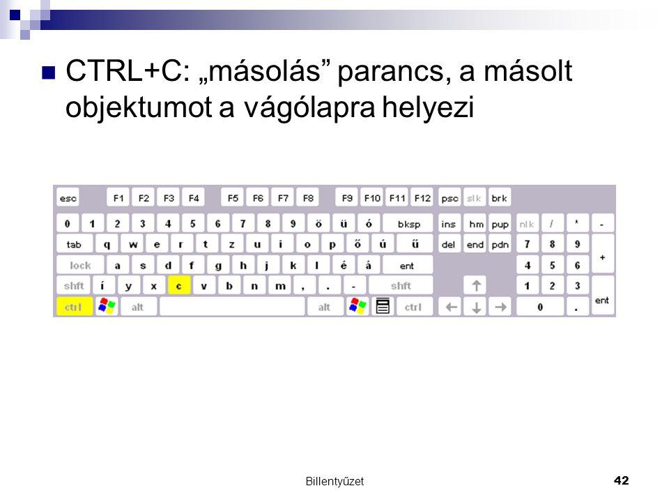 """Billentyűzet42 CTRL+C: """"másolás parancs, a másolt objektumot a vágólapra helyezi"""