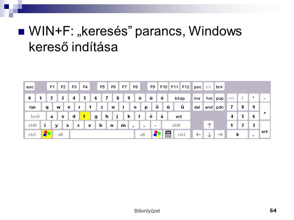 """Billentyűzet54 WIN+F: """"keresés parancs, Windows kereső indítása"""