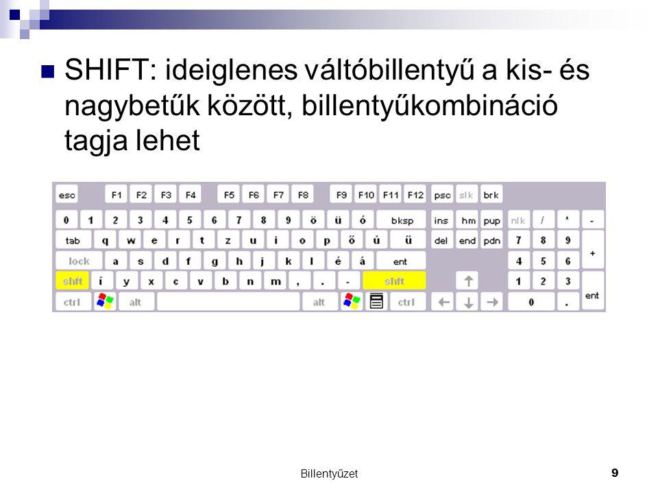 Billentyűzet9 SHIFT: ideiglenes váltóbillentyű a kis- és nagybetűk között, billentyűkombináció tagja lehet