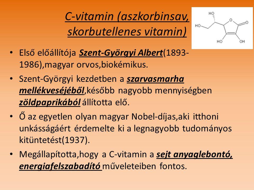 C-vitamin (aszkorbinsav, skorbutellenes vitamin) Első előállítója Szent-Györgyi Albert(1893- 1986),magyar orvos,biokémikus. Szent-Györgyi kezdetben a