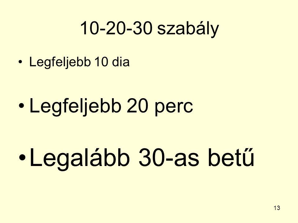 10-20-30 szabály Legfeljebb 10 dia Legfeljebb 20 perc Legalább 30-as betű 13