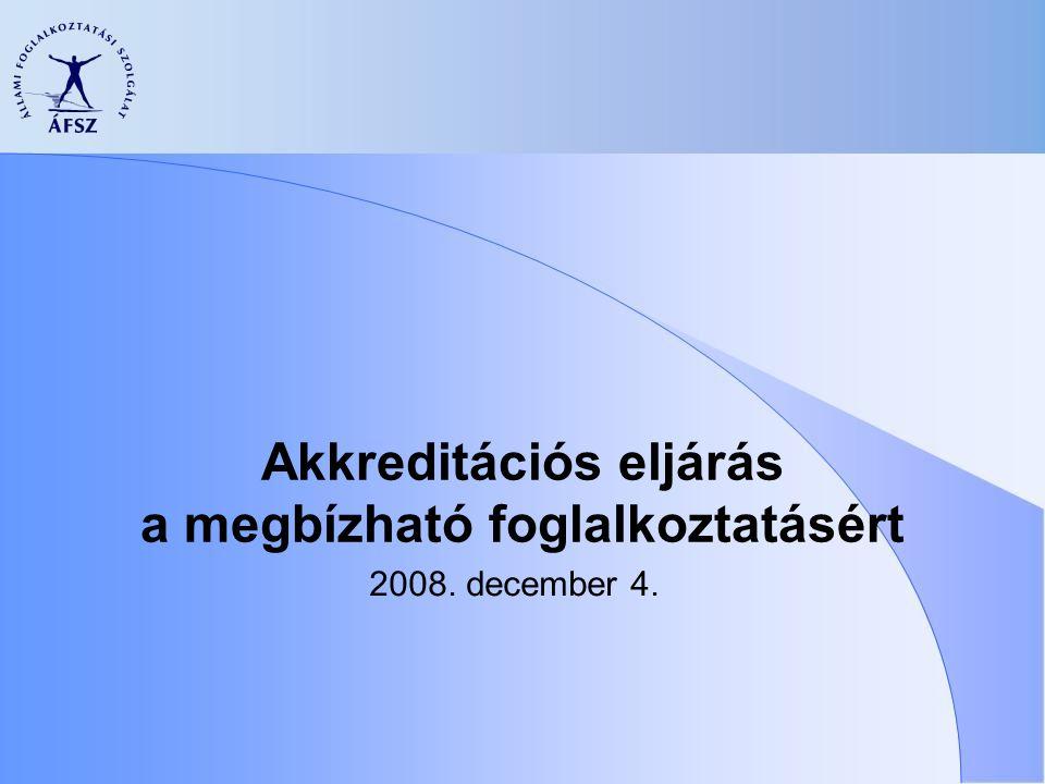 Akkreditációs eljárás a megbízható foglalkoztatásért 2008. december 4.