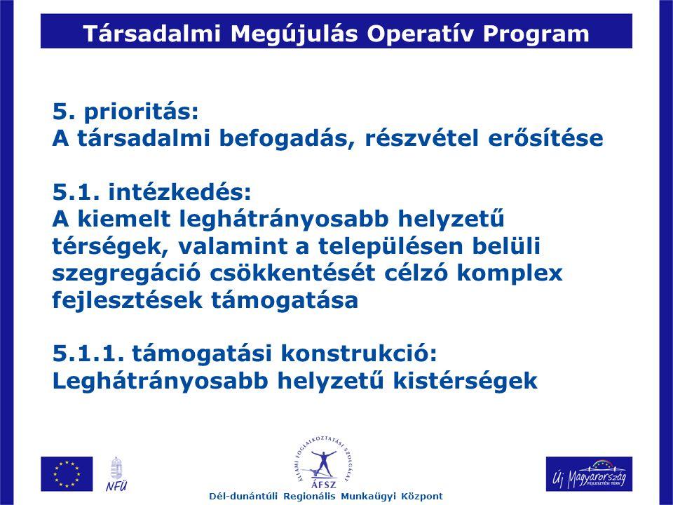 Társadalmi Megújulás Operatív Program Dél-dunántúli Regionális Munkaügyi Központ 5.