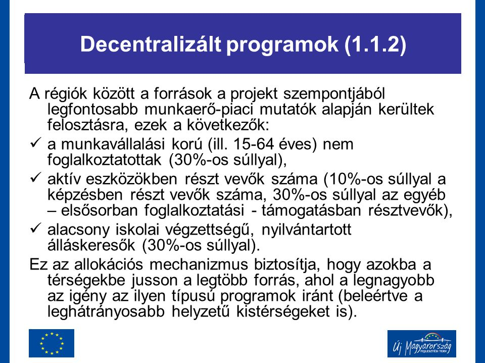 TÁMOP 1.1.2. A régiók között a források a projekt szempontjából legfontosabb munkaerő-piaci mutatók alapján kerültek felosztásra, ezek a következők: a