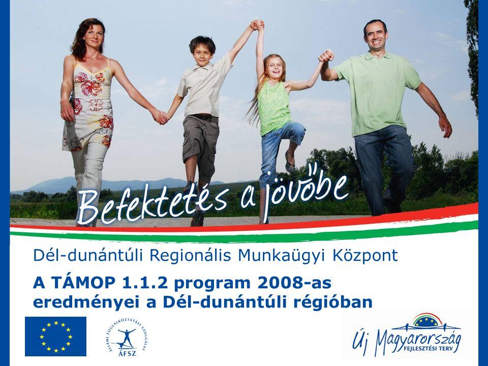 Dél-dunántúli Regionális Munkaügyi Központ A TÁMOP 1.1.2 program 2008-as eredményei a Dél-dunántúli régióban