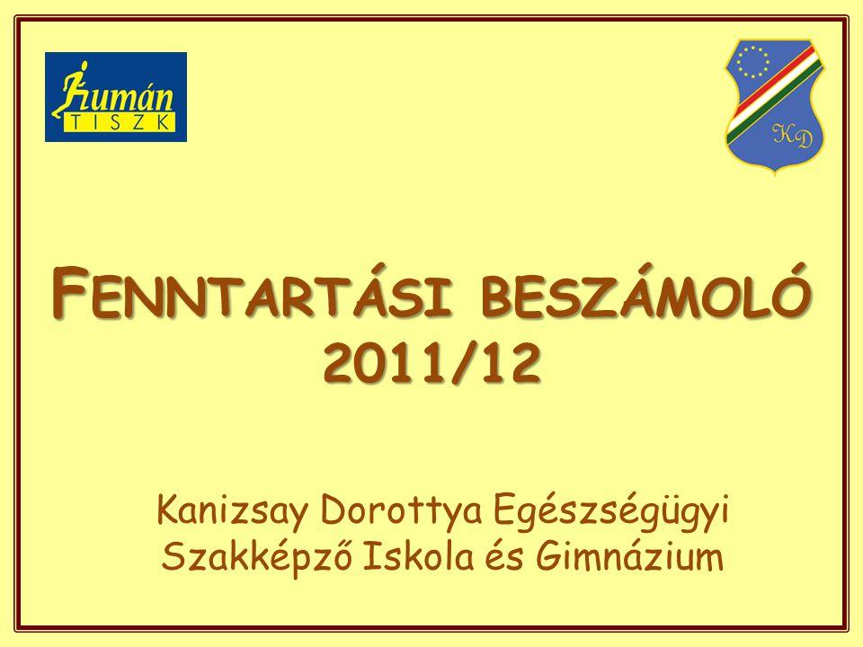 F ENNTARTÁSI BESZÁMOLÓ 2011/12 Kanizsay Dorottya Egészségügyi Szakképző Iskola és Gimnázium