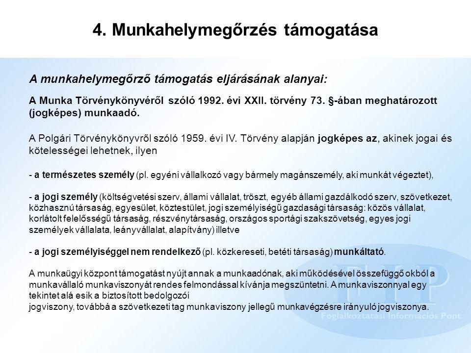 4. Munkahelymegőrzés támogatása A munkahelymegőrző támogatás eljárásának alanyai: A Munka Törvénykönyvéről szóló 1992. évi XXII. törvény 73. §-ában me