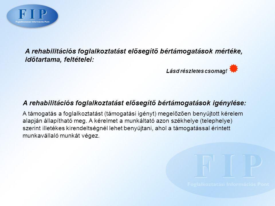 A rehabilitációs foglalkoztatást elősegítő bértámogatások mértéke, időtartama, feltételei: A rehabilitációs foglalkoztatást elősegítő bértámogatások igénylése: A támogatás a foglalkoztatást (támogatási igényt) megelőzően benyújtott kérelem alapján állapítható meg.
