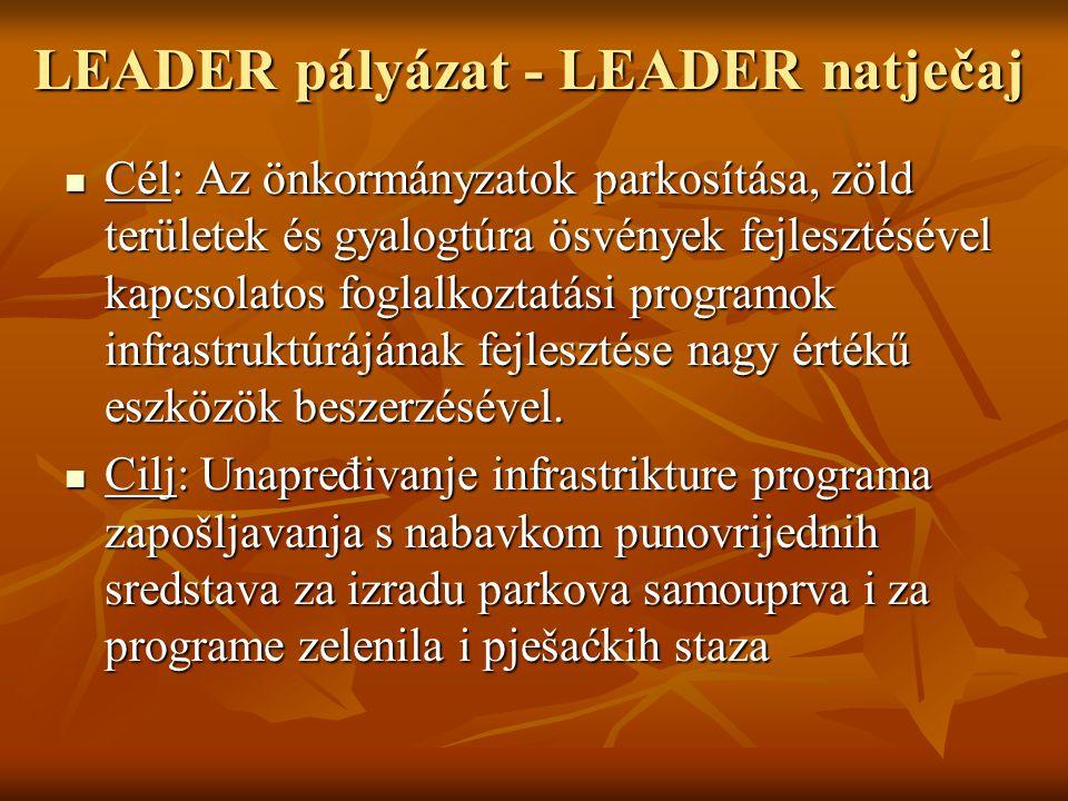 LEADER pályázat - LEADER natječaj Cél: Az önkormányzatok parkosítása, zöld területek és gyalogtúra ösvények fejlesztésével kapcsolatos foglalkoztatási programok infrastruktúrájának fejlesztése nagy értékű eszközök beszerzésével.