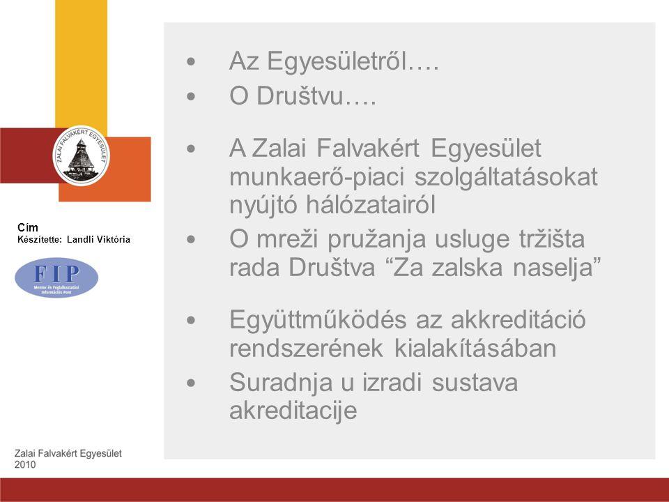 Cím Készítette: Landli Viktória Az Egyesületről…. O Društvu…. A Zalai Falvakért Egyesület munkaerő-piaci szolgáltatásokat nyújtó hálózatairól O mreži