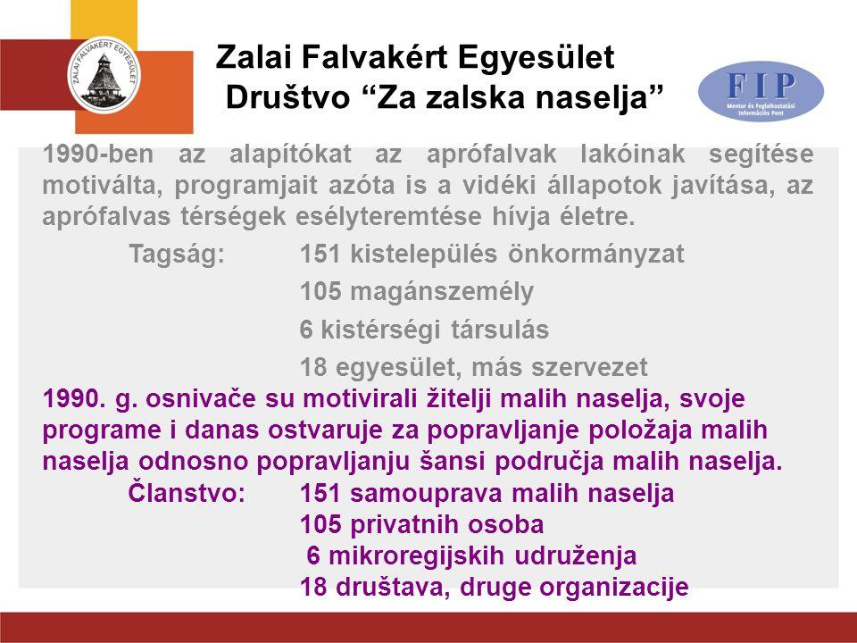 """Zalai Falvakért Egyesület Društvo """"Za zalska naselja"""" 1990-ben az alapítókat az aprófalvak lakóinak segítése motiválta, programjait azóta is a vidéki"""