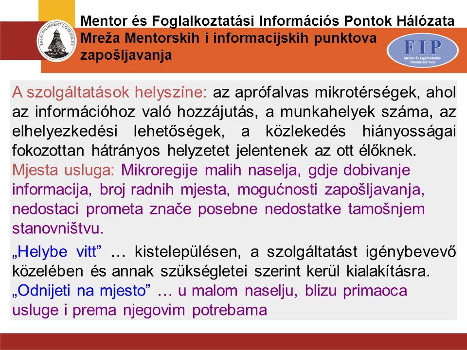 Mentor és Foglalkoztatási Információs Pontok Hálózata Mreža Mentorskih i informacijskih punktova zapošljavanja A szolgáltatások helyszíne: az aprófalv