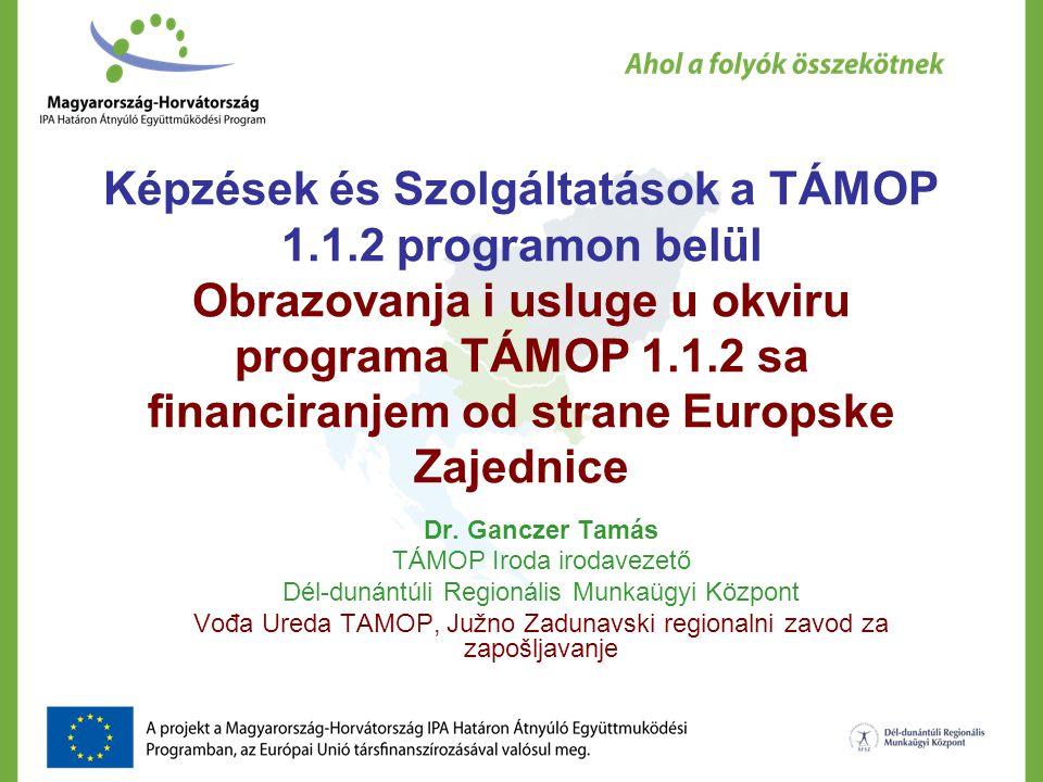 Képzések és Szolgáltatások a TÁMOP 1.1.2 programon belül Obrazovanja i usluge u okviru programa TÁMOP 1.1.2 sa financiranjem od strane Europske Zajednice Dr.