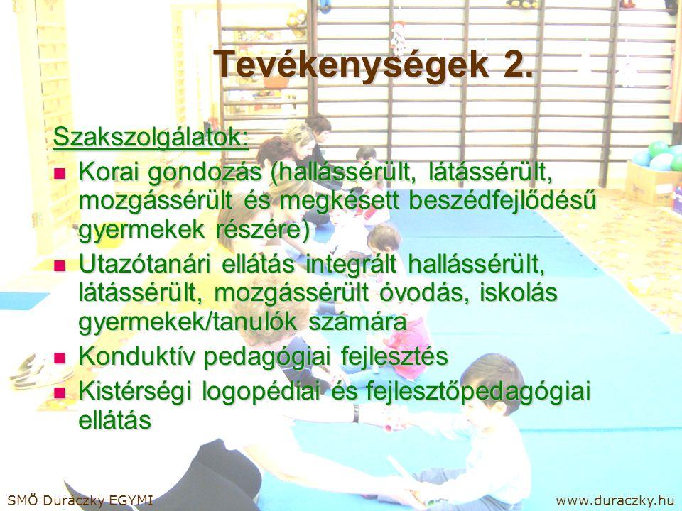 Tevékenységek 2. Szakszolgálatok: Korai gondozás (hallássérült, látássérült, mozgássérült és megkésett beszédfejlődésű gyermekek részére) Korai gondoz