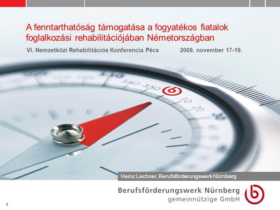 1 A fenntarthatóság támogatása a fogyatékos fiatalok foglalkozási rehabilitációjában Németországban Heinz Lechner, Berufsförderungswerk Nürnberg VI.
