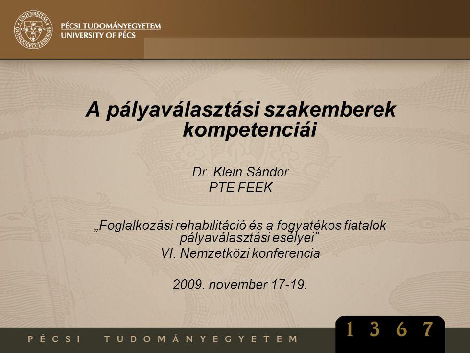 """A pályaválasztási szakemberek kompetenciái Dr. Klein Sándor PTE FEEK """"Foglalkozási rehabilitáció és a fogyatékos fiatalok pályaválasztási esélyei"""" VI."""