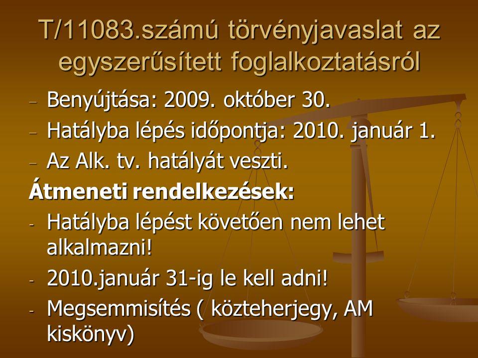 T/11083.számú törvényjavaslat az egyszerűsített foglalkoztatásról − Benyújtása: 2009. október 30. − Hatályba lépés időpontja: 2010. január 1. − Az Alk
