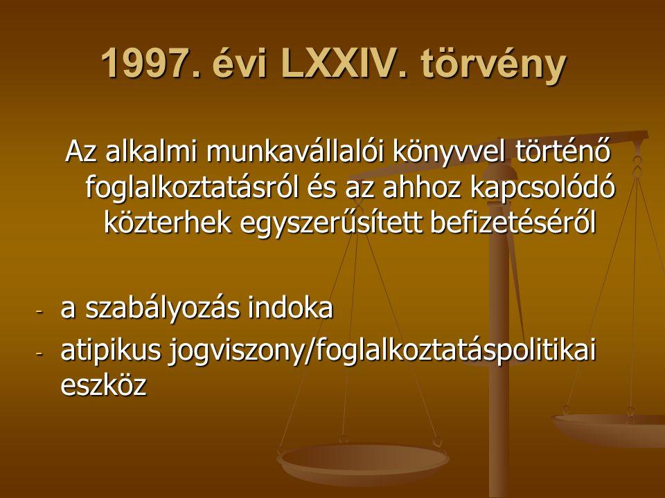 1997. évi LXXIV. törvény Az alkalmi munkavállalói könyvvel történő foglalkoztatásról és az ahhoz kapcsolódó közterhek egyszerűsített befizetéséről - a