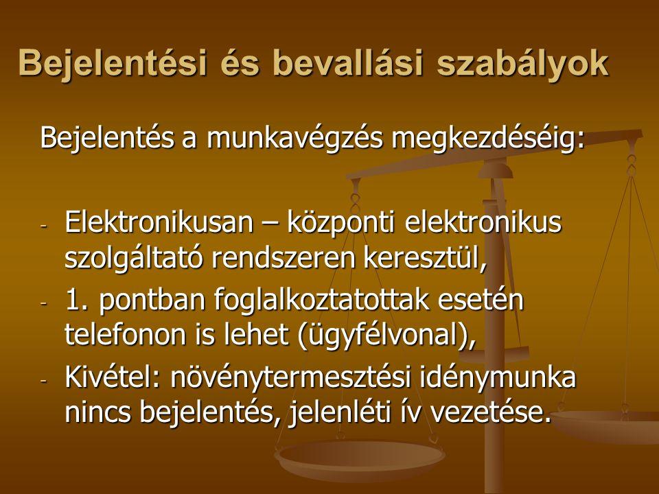 Bejelentési és bevallási szabályok Bejelentés a munkavégzés megkezdéséig: - Elektronikusan – központi elektronikus szolgáltató rendszeren keresztül, - 1.