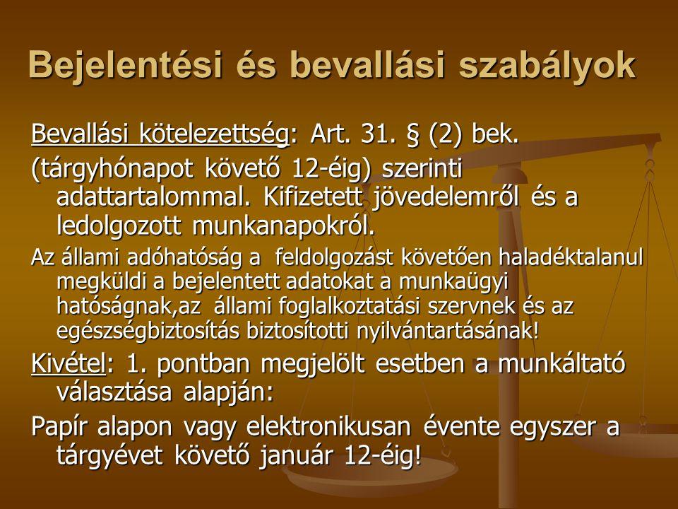 Bejelentési és bevallási szabályok Bevallási kötelezettség: Art. 31. § (2) bek. (tárgyhónapot követő 12-éig) szerinti adattartalommal. Kifizetett jöve