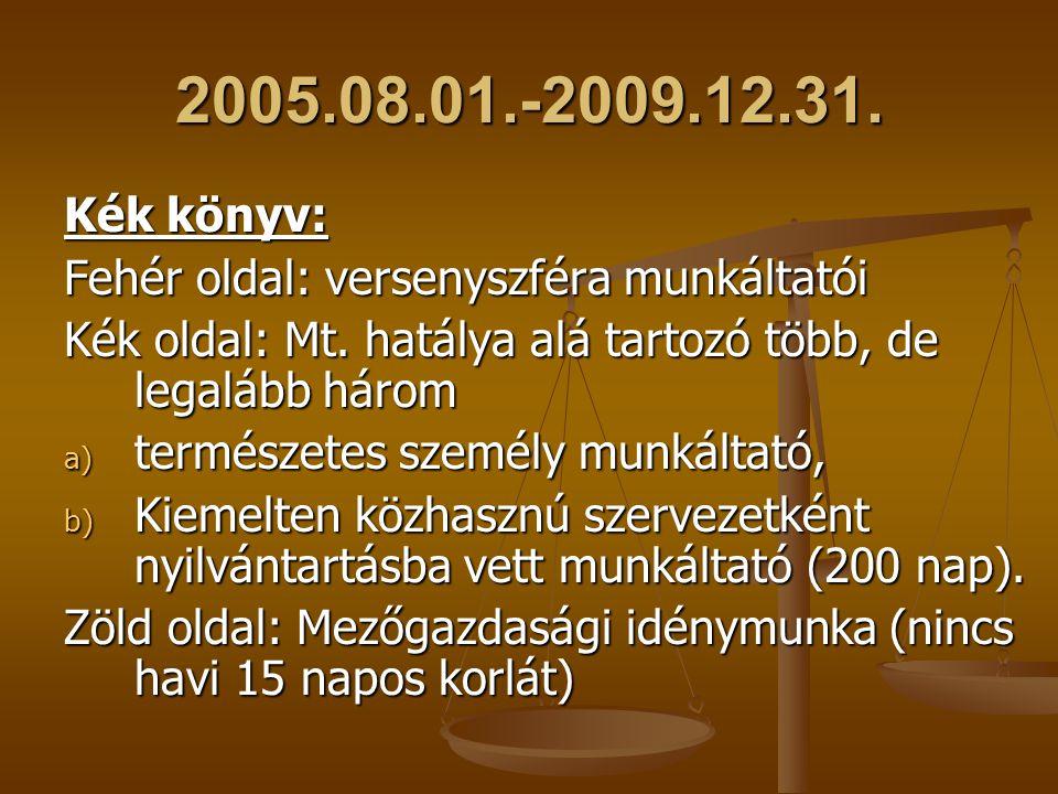 2005.08.01.-2009.12.31. Kék könyv: Fehér oldal: versenyszféra munkáltatói Kék oldal: Mt.