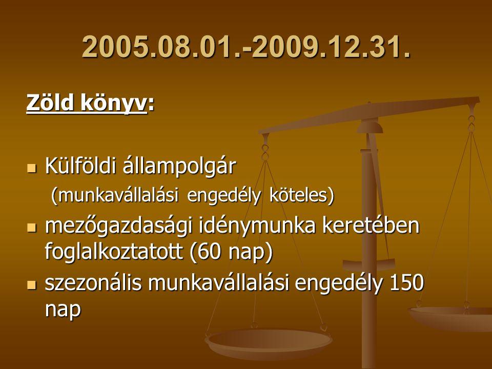2005.08.01.-2009.12.31. Zöld könyv: Külföldi állampolgár Külföldi állampolgár (munkavállalási engedély köteles) mezőgazdasági idénymunka keretében fog