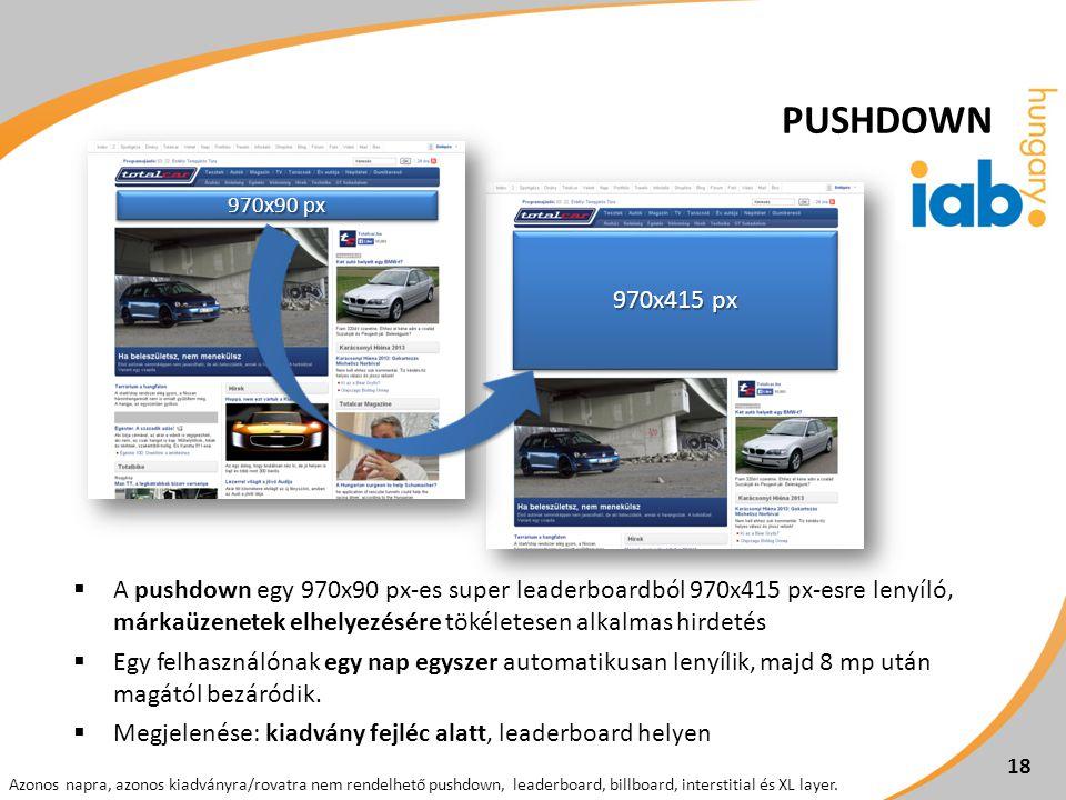  A pushdown egy 970x90 px-es super leaderboardból 970x415 px-esre lenyíló, márkaüzenetek elhelyezésére tökéletesen alkalmas hirdetés  Egy felhasznál