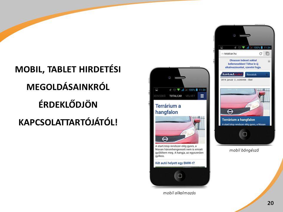 MOBIL, TABLET HIRDETÉSI MEGOLDÁSAINKRÓL ÉRDEKLŐDJÖN KAPCSOLATTARTÓJÁTÓL! 20 mobil alkalmazás mobil böngésző