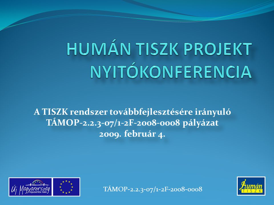 A TISZK rendszer továbbfejlesztésére irányuló TÁMOP-2.2.3-07/1-2F-2008-0008 pályázat 2009. február 4. A TISZK rendszer továbbfejlesztésére irányuló TÁ