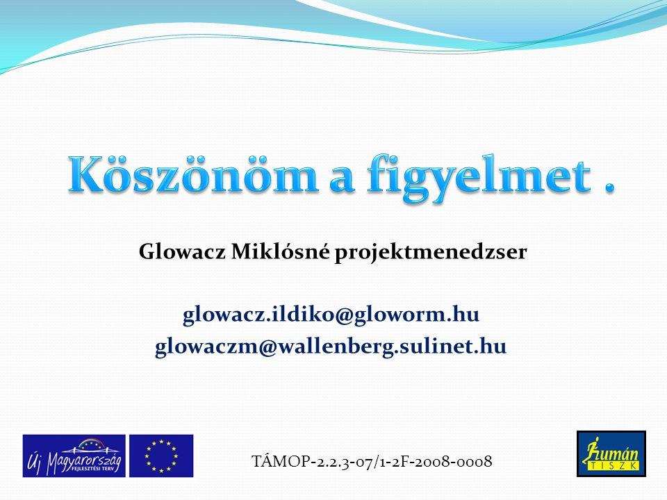 glowacz.ildiko@gloworm.hu glowaczm@wallenberg.sulinet.hu Glowacz Miklósné projektmenedzser TÁMOP-2.2.3-07/1-2F-2008-0008
