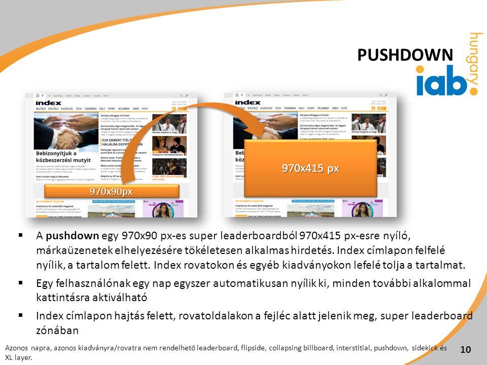  A pushdown egy 970x90 px-es super leaderboardból 970x415 px-esre nyíló, márkaüzenetek elhelyezésére tökéletesen alkalmas hirdetés. Index címlapon fe