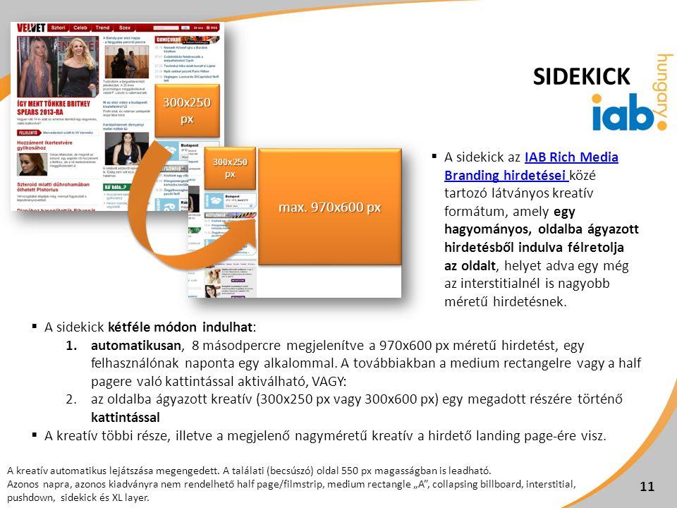 SIDEKICK  A sidekick az IAB Rich Media Branding hirdetései közé tartozó látványos kreatív formátum, amely egy hagyományos, oldalba ágyazott hirdetésb
