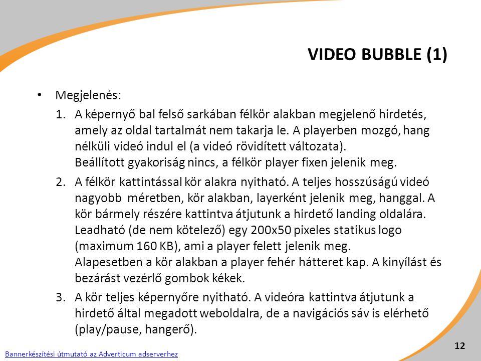VIDEO BUBBLE (1) Megjelenés: 1.A képernyő bal felső sarkában félkör alakban megjelenő hirdetés, amely az oldal tartalmát nem takarja le. A playerben m