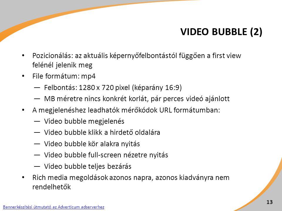 VIDEO BUBBLE (2) Pozicionálás: az aktuális képernyőfelbontástól függően a first view felénél jelenik meg File formátum: mp4 ―Felbontás: 1280 x 720 pix