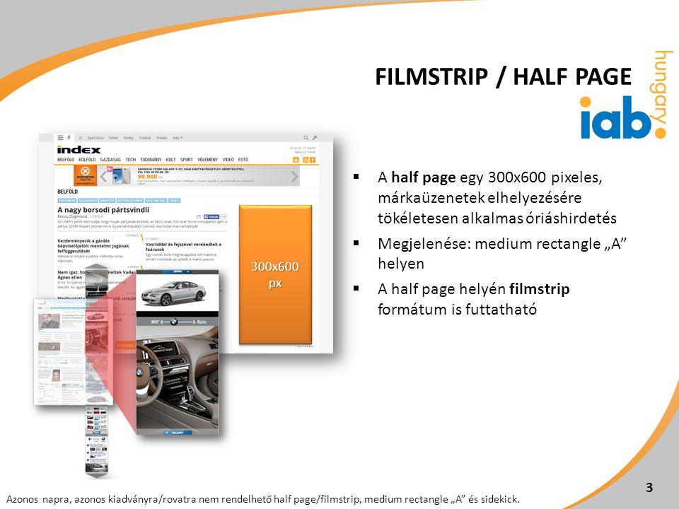FILMSTRIP / HALF PAGE  A half page egy 300x600 pixeles, márkaüzenetek elhelyezésére tökéletesen alkalmas óriáshirdetés  Megjelenése: medium rectangl