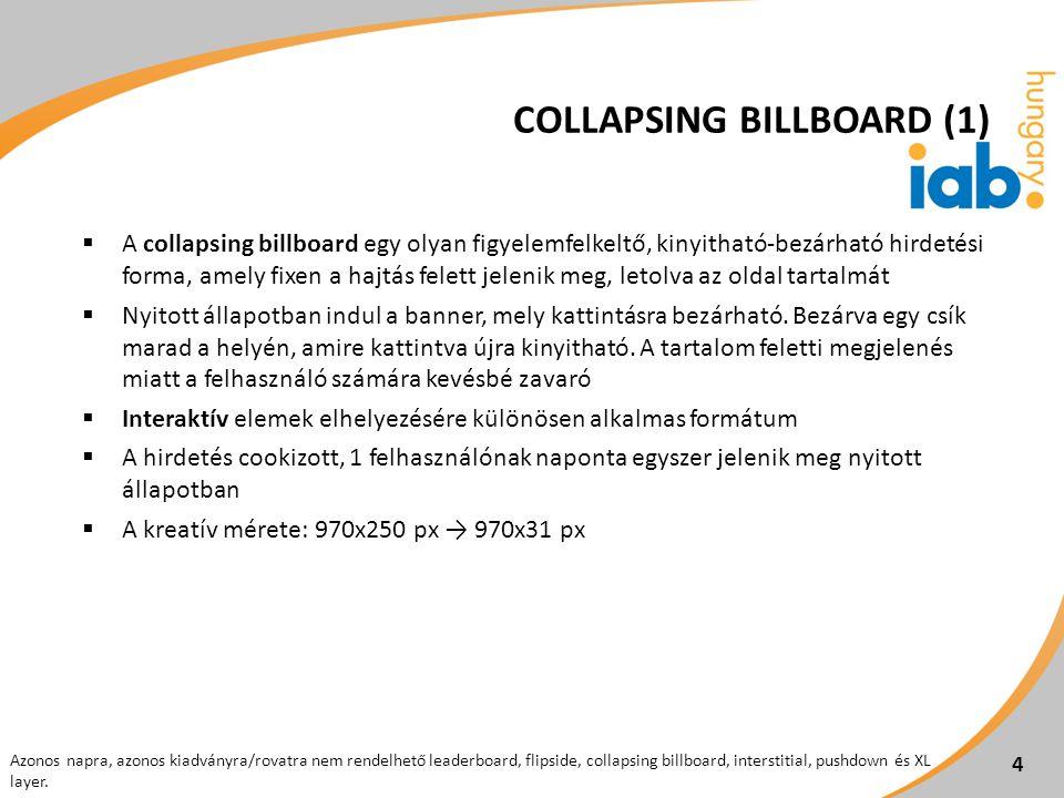 4  A collapsing billboard egy olyan figyelemfelkeltő, kinyitható-bezárható hirdetési forma, amely fixen a hajtás felett jelenik meg, letolva az oldal