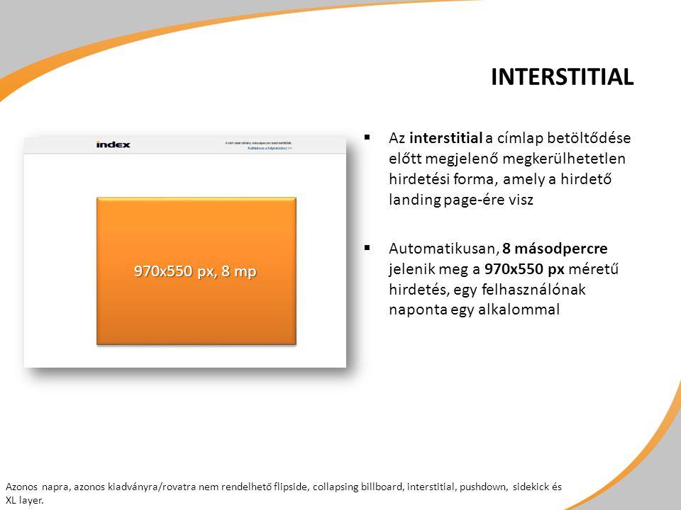 INTERSTITIAL  Az interstitial a címlap betöltődése előtt megjelenő megkerülhetetlen hirdetési forma, amely a hirdető landing page-ére visz  Automati