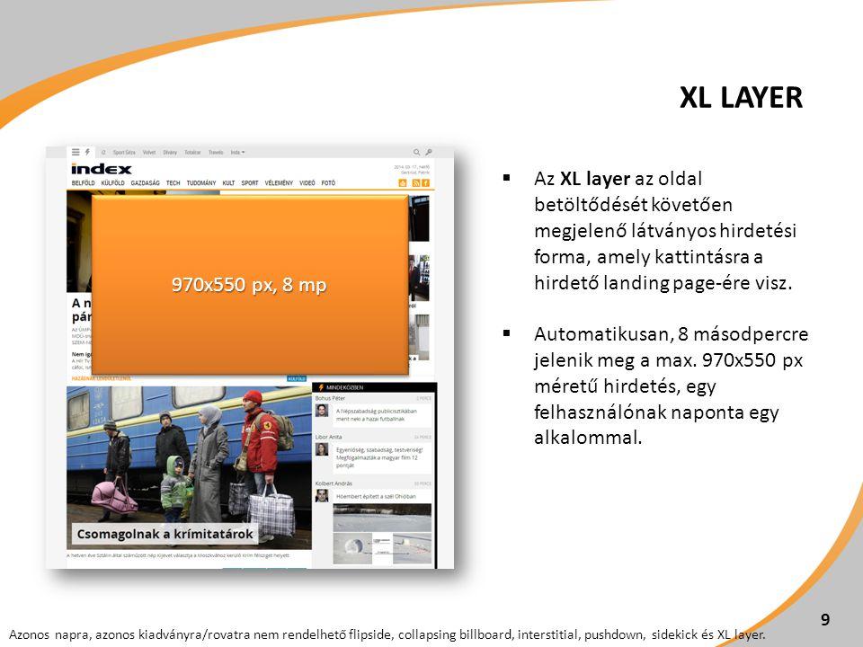 9  Az XL layer az oldal betöltődését követően megjelenő látványos hirdetési forma, amely kattintásra a hirdető landing page-ére visz.  Automatikusan