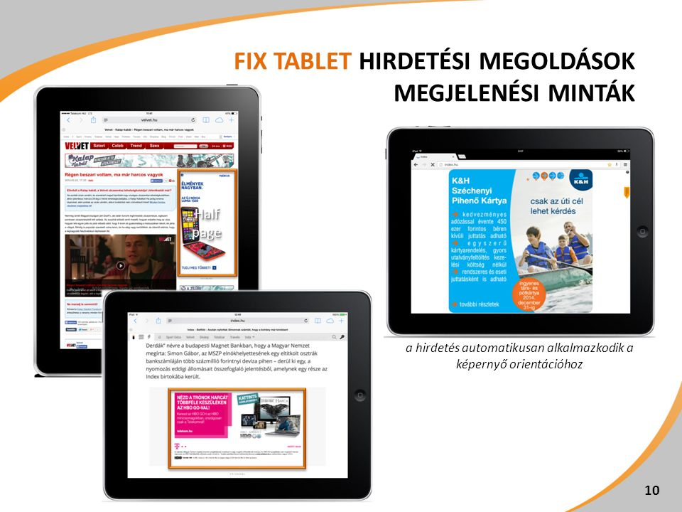 FIX TABLET HIRDETÉSI MEGOLDÁSOK MEGJELENÉSI MINTÁK 10 a hirdetés automatikusan alkalmazkodik a képernyő orientációhoz Half page