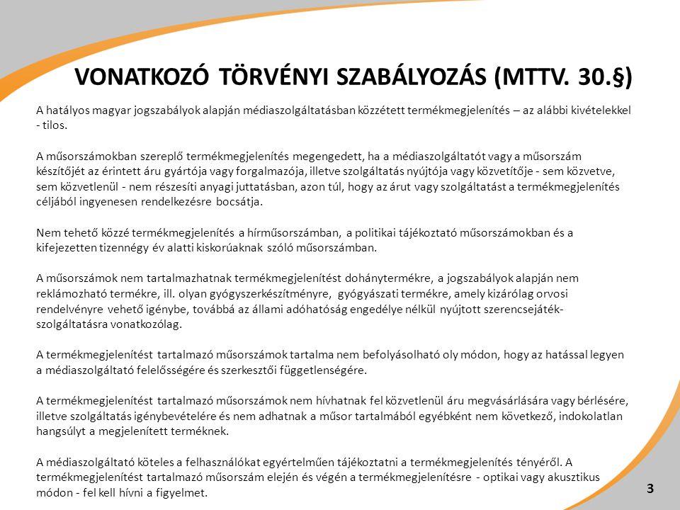 VONATKOZÓ TÖRVÉNYI SZABÁLYOZÁS (MTTV. 30.§) 3 A hatályos magyar jogszabályok alapján médiaszolgáltatásban közzétett termékmegjelenítés – az alábbi kiv