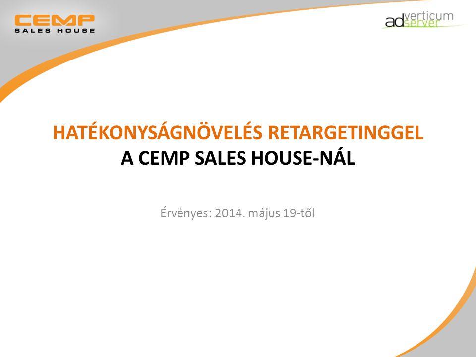 HATÉKONYSÁGNÖVELÉS RETARGETINGGEL A CEMP SALES HOUSE-NÁL Érvényes: 2014. május 19-től